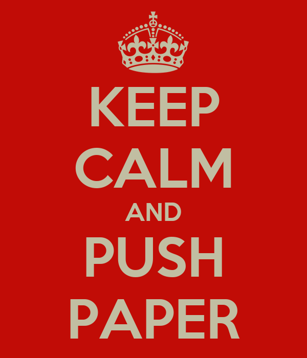 KEEP CALM AND PUSH PAPER
