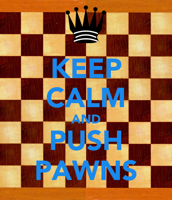 KEEP CALM AND PUSH PAWNS