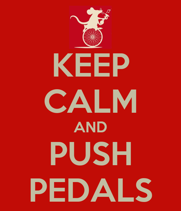KEEP CALM AND PUSH PEDALS