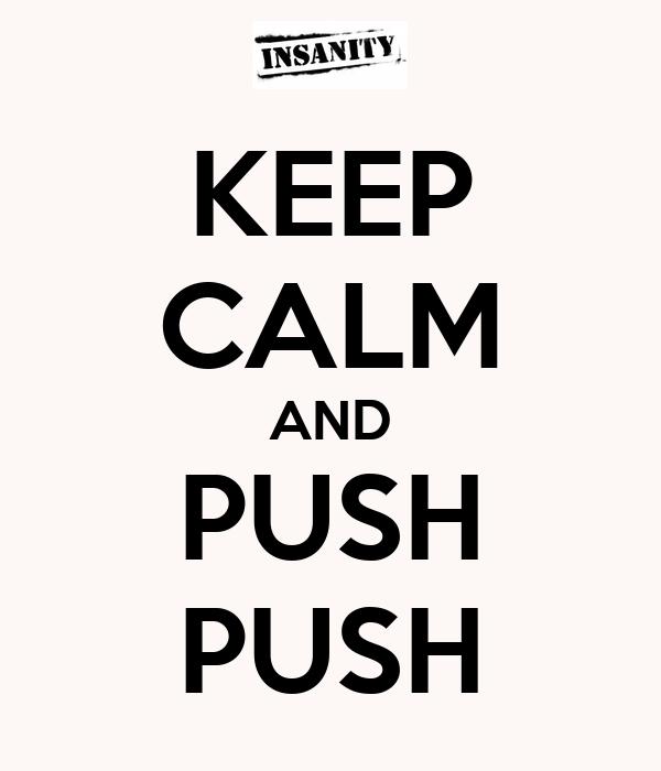 KEEP CALM AND PUSH PUSH