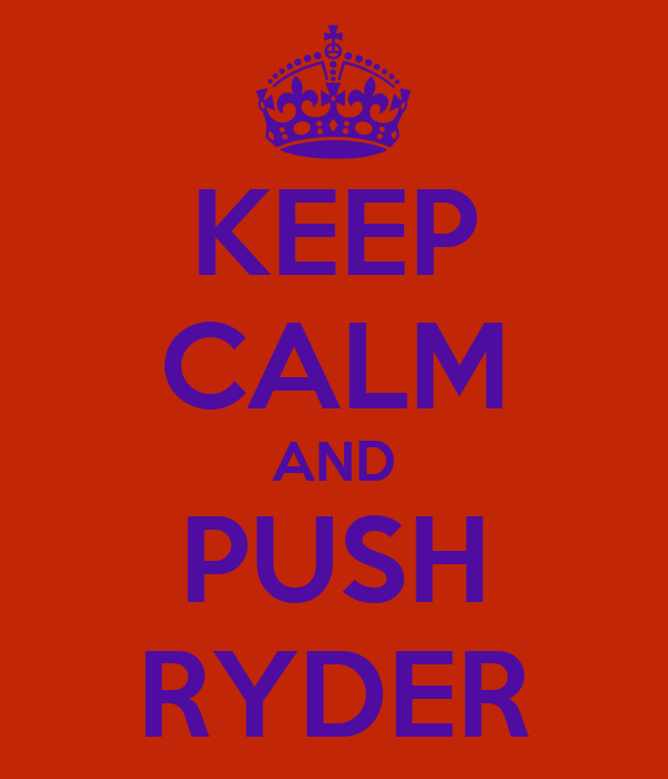 KEEP CALM AND PUSH RYDER