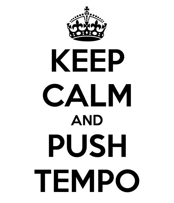 KEEP CALM AND PUSH TEMPO