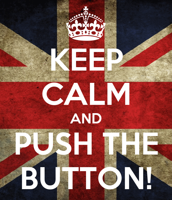 KEEP CALM AND PUSH THE BUTTON!