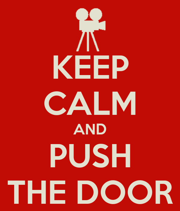 KEEP CALM AND PUSH THE DOOR