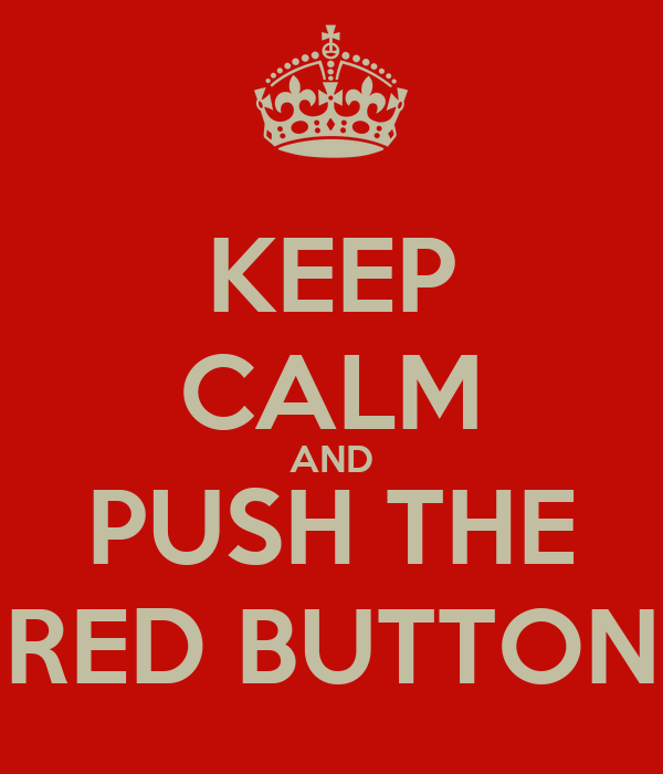 KEEP CALM AND PUSH THE RED BUTTON