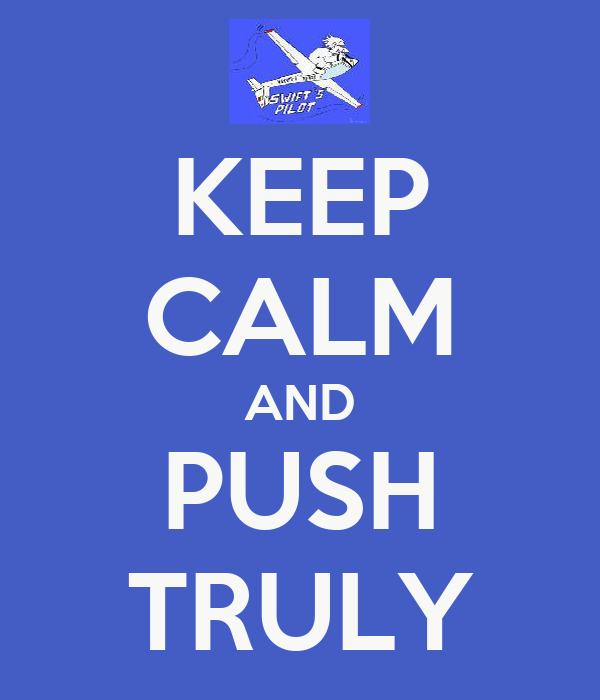 KEEP CALM AND PUSH TRULY