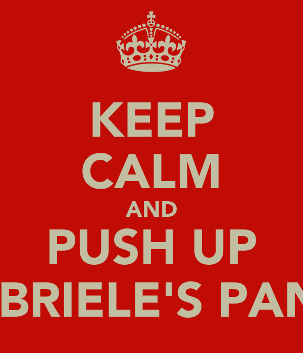 KEEP CALM AND PUSH UP GABRIELE'S PANTS