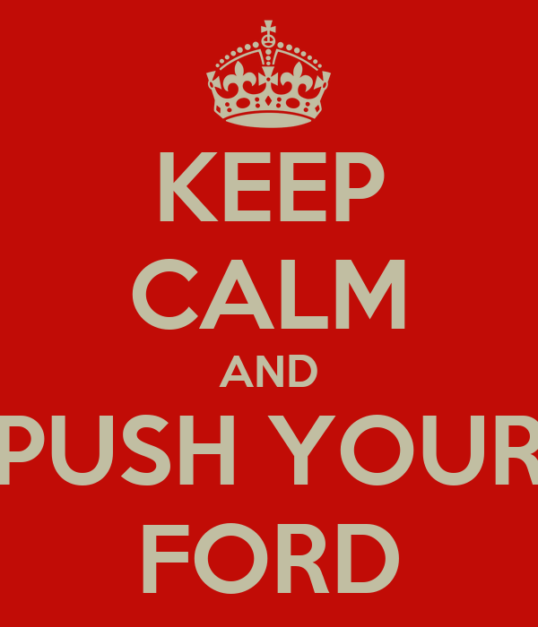 KEEP CALM AND PUSH YOUR FORD