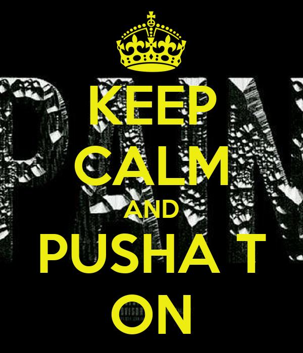 KEEP CALM AND PUSHA T ON