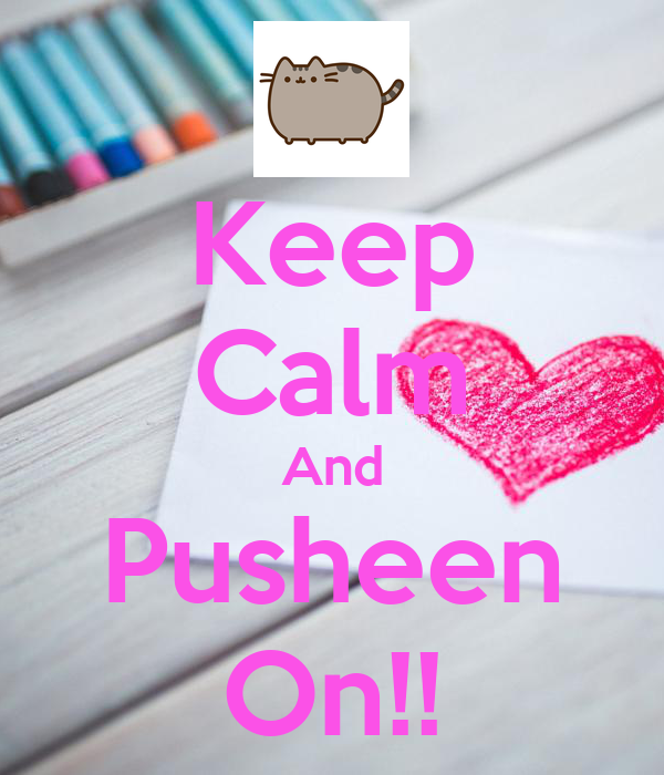 Keep Calm And Pusheen On!!