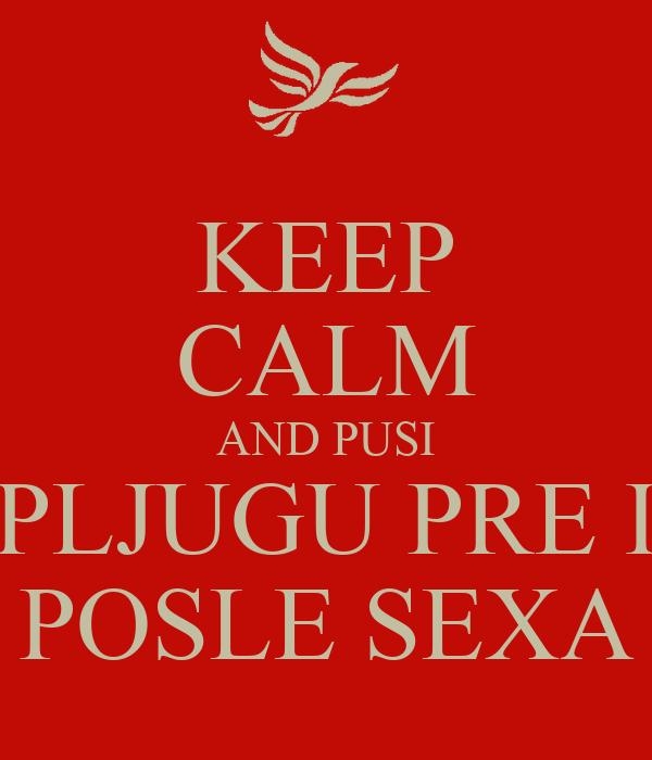 KEEP CALM AND PUSI PLJUGU PRE I POSLE SEXA