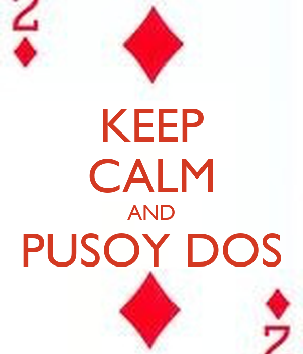 KEEP CALM AND PUSOY DOS