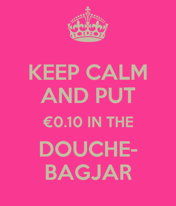 KEEP CALM AND PUT €0.10 IN THE DOUCHE- BAGJAR