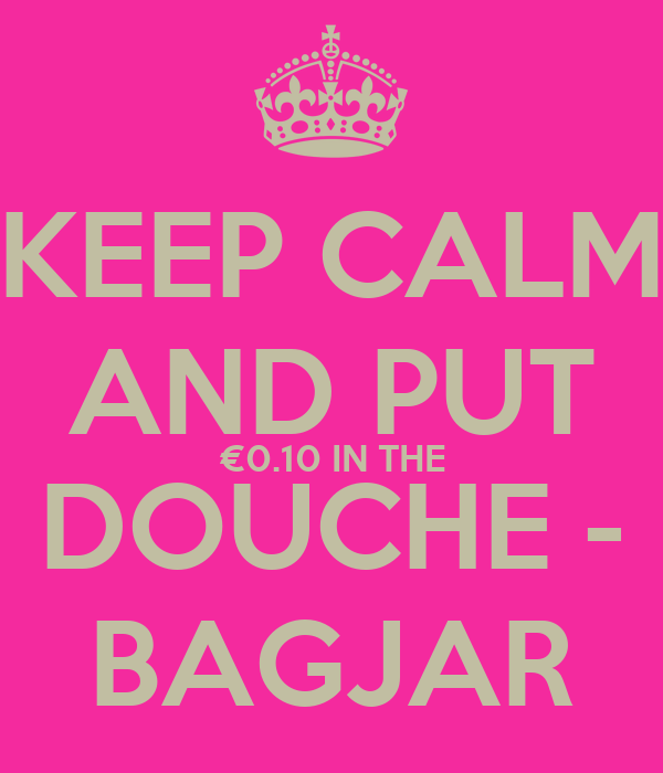 KEEP CALM  AND PUT  €0.10 IN THE DOUCHE - BAGJAR