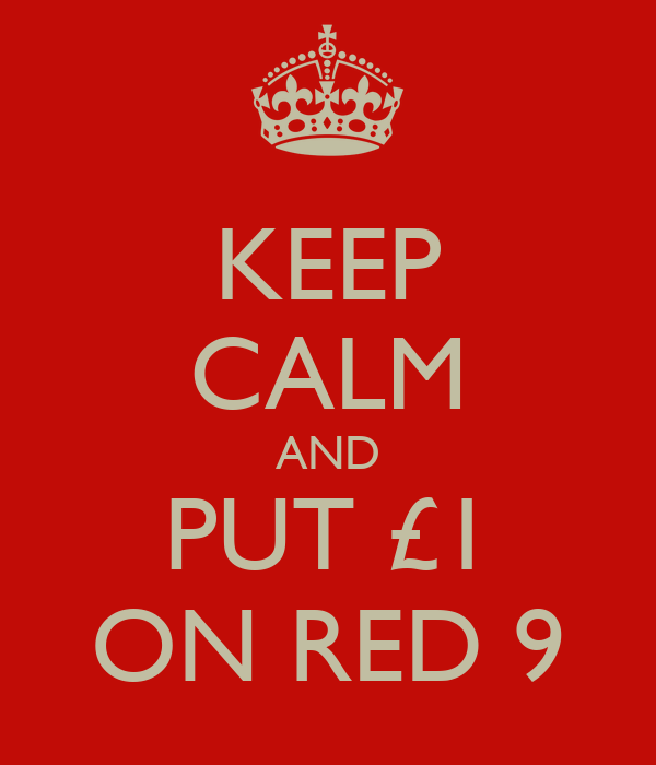 KEEP CALM AND PUT £1 ON RED 9