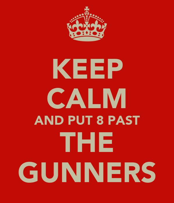 KEEP CALM AND PUT 8 PAST THE GUNNERS