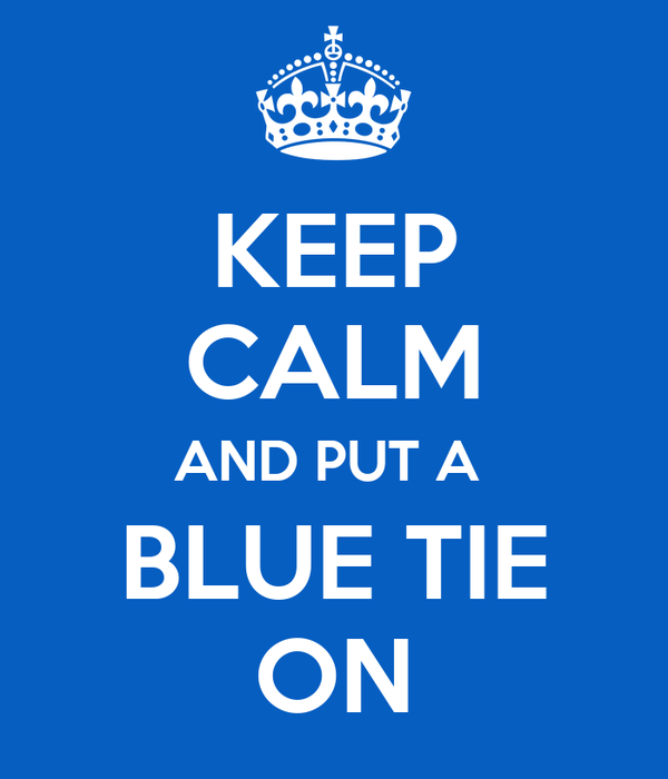 KEEP CALM AND PUT A  BLUE TIE ON