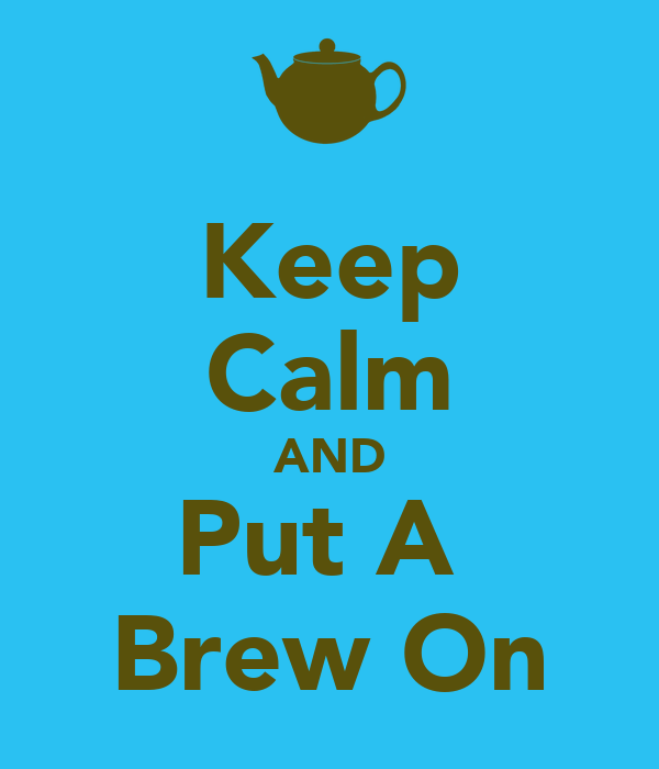 Keep Calm AND Put A  Brew On