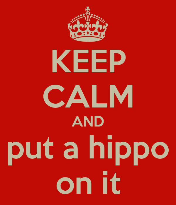 KEEP CALM AND put a hippo on it