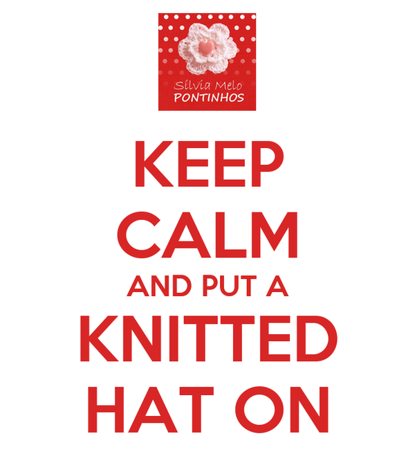KEEP CALM AND PUT A KNITTED HAT ON
