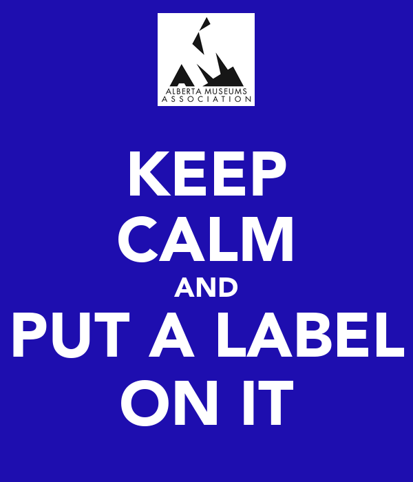 KEEP CALM AND PUT A LABEL ON IT