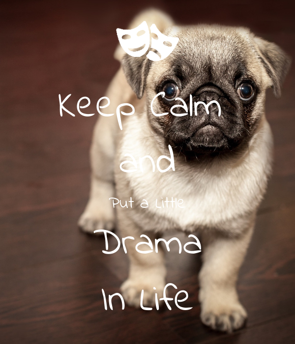 Keep Calm  and Put a Little Drama In Life