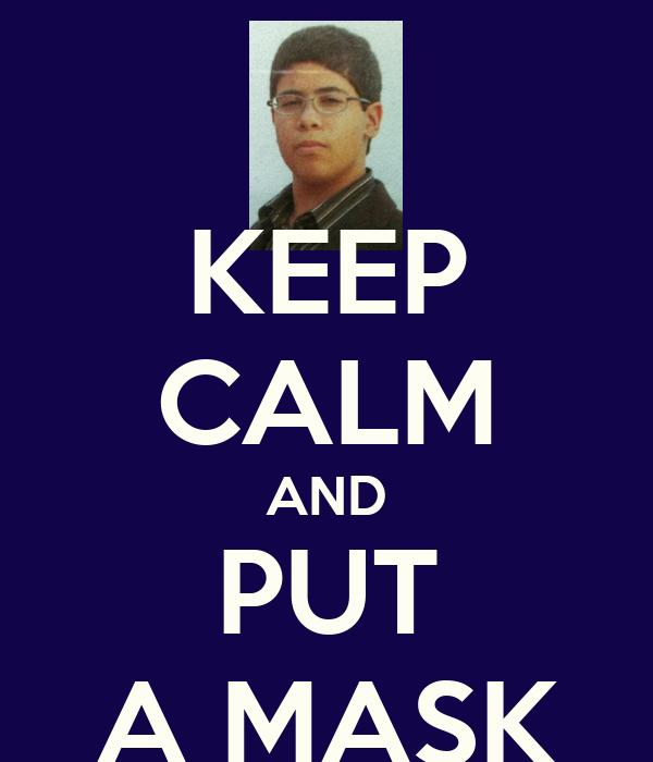 KEEP CALM AND PUT A MASK