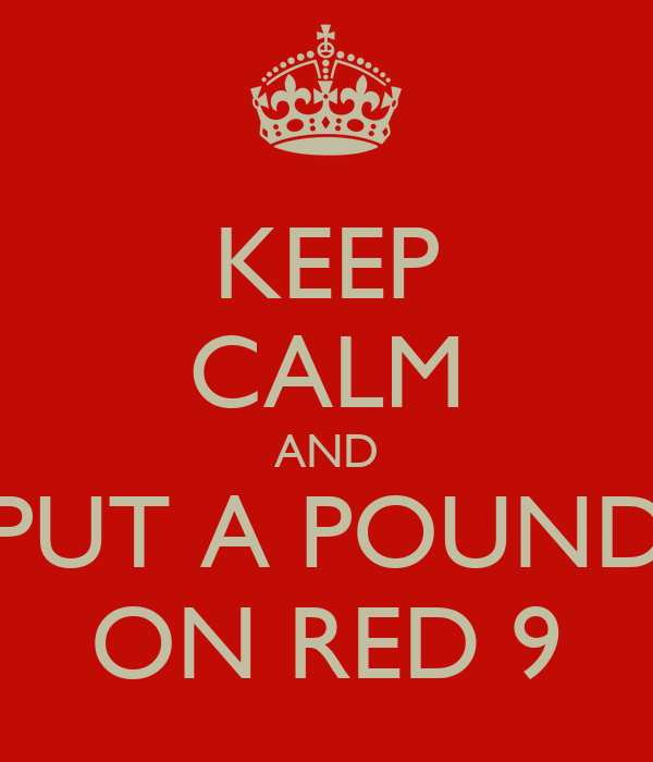 KEEP CALM AND PUT A POUND ON RED 9