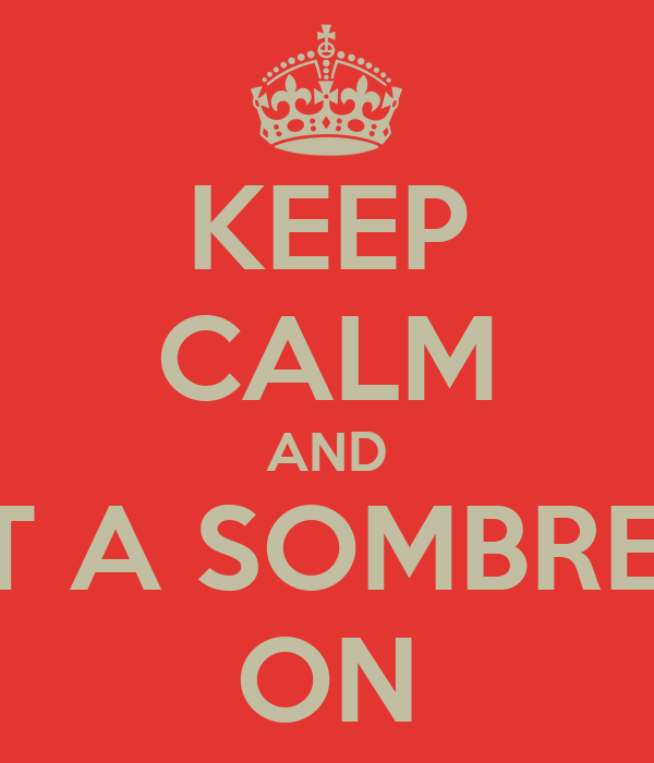 KEEP CALM AND PUT A SOMBRERO ON