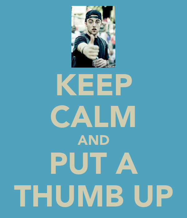 KEEP CALM AND PUT A THUMB UP