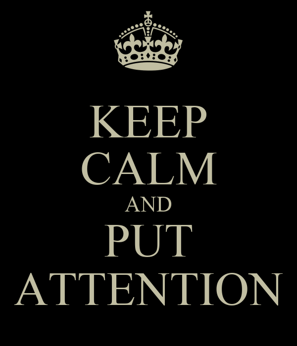 KEEP CALM AND PUT ATTENTION