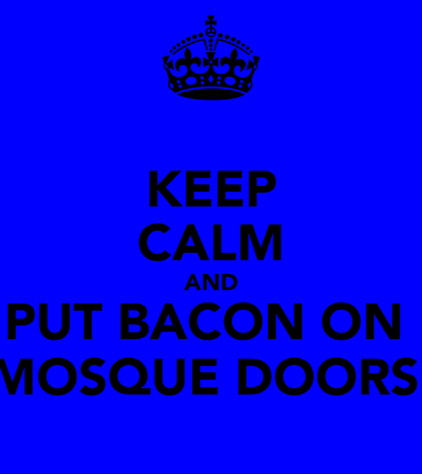 KEEP CALM AND PUT BACON ON  MOSQUE DOORS