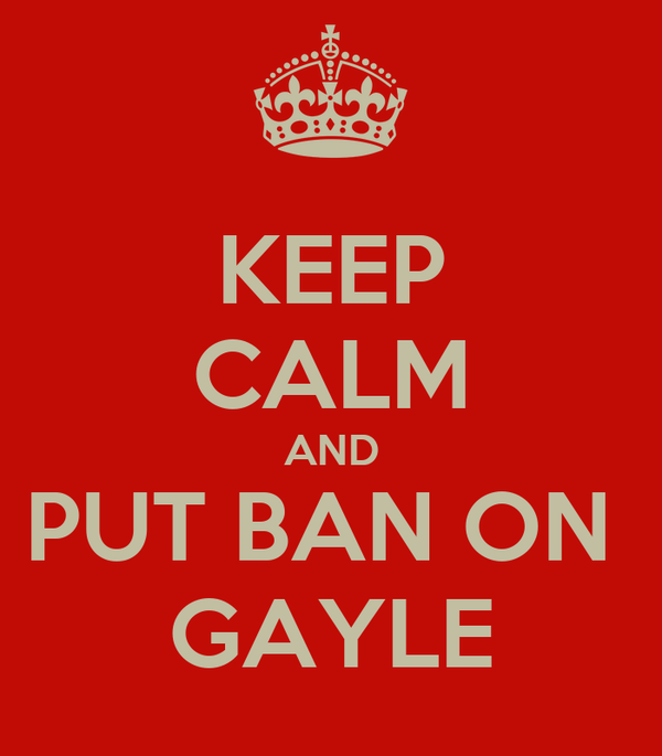 KEEP CALM AND PUT BAN ON  GAYLE