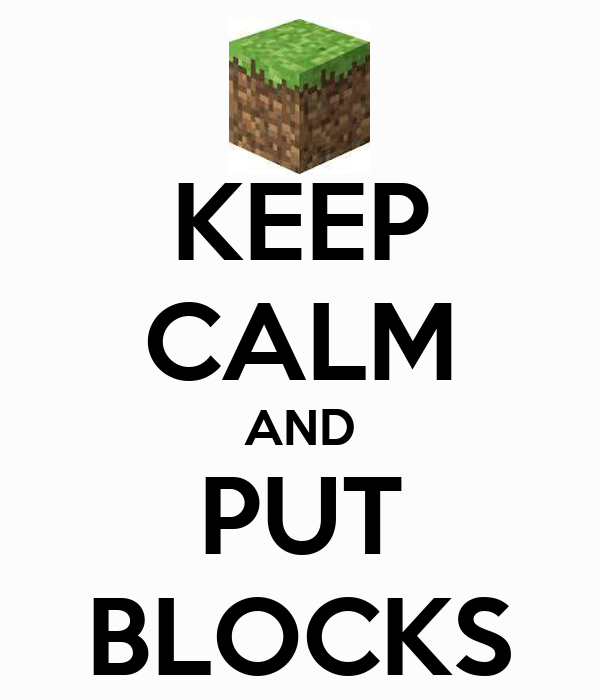 KEEP CALM AND PUT BLOCKS