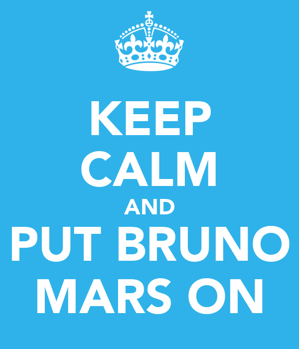 KEEP CALM AND PUT BRUNO MARS ON