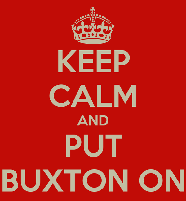 KEEP CALM AND PUT BUXTON ON