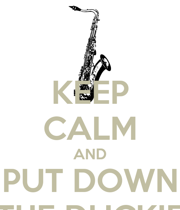 KEEP CALM AND PUT DOWN THE DUCKIE