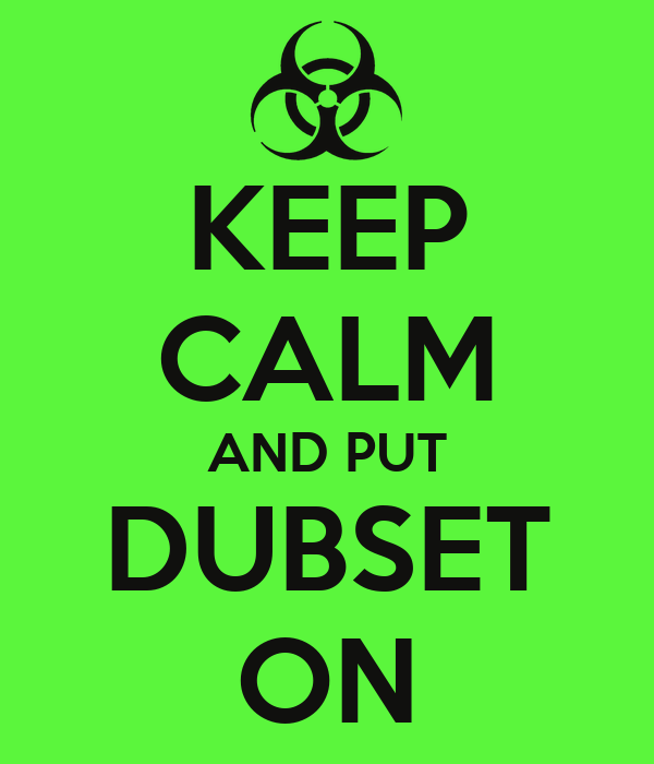 KEEP CALM AND PUT DUBSET ON