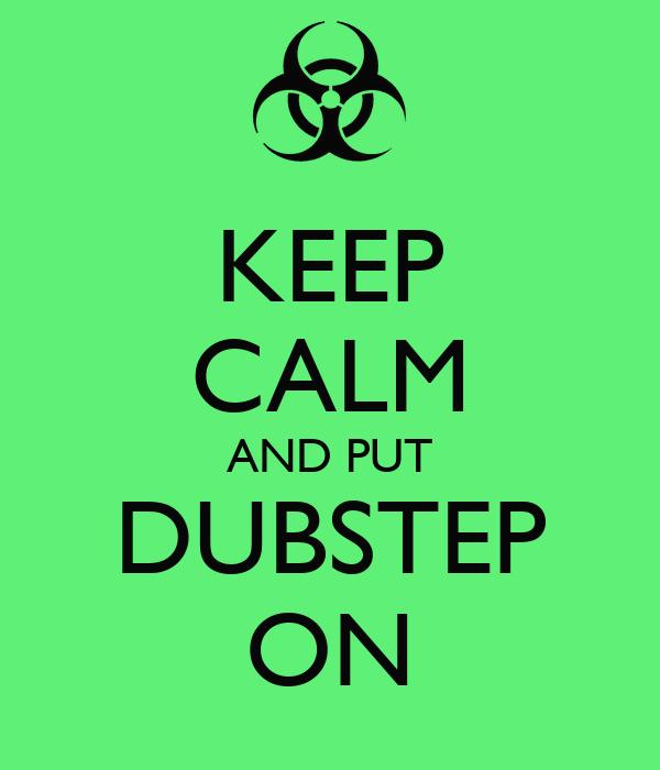 KEEP CALM AND PUT DUBSTEP ON