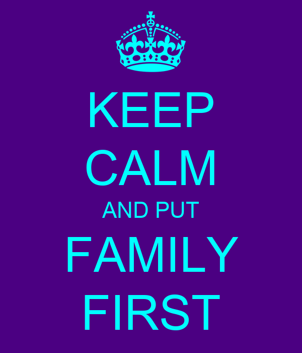KEEP CALM AND PUT FAMILY FIRST