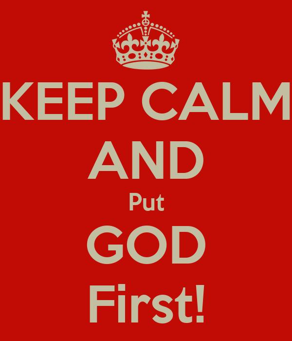 KEEP CALM AND Put GOD First!
