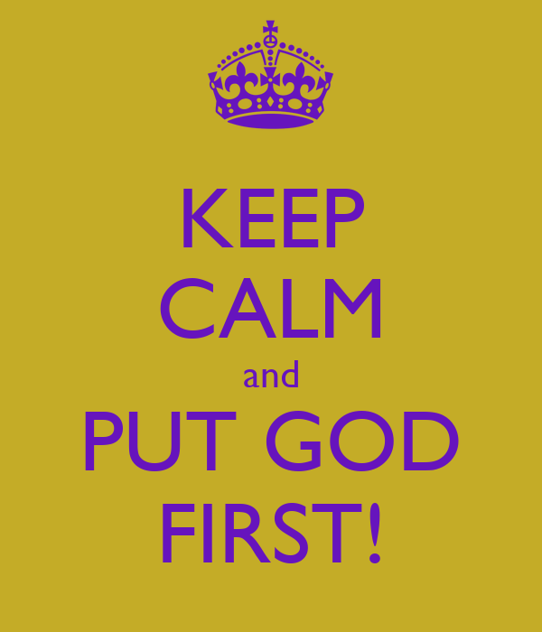 KEEP CALM and PUT GOD FIRST!