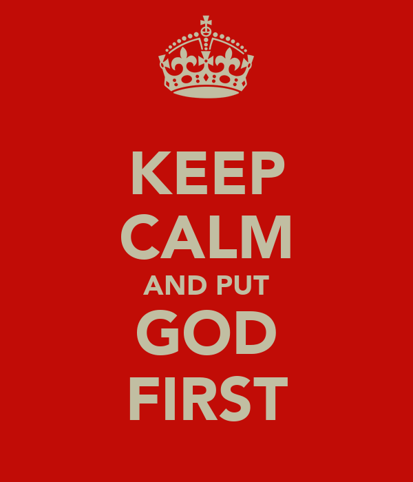 KEEP CALM AND PUT GOD FIRST