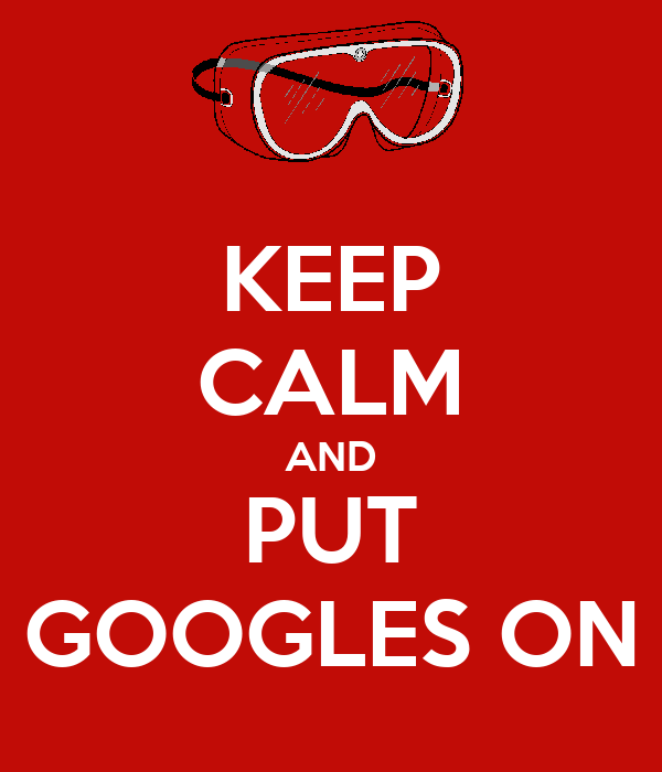 KEEP CALM AND PUT GOOGLES ON