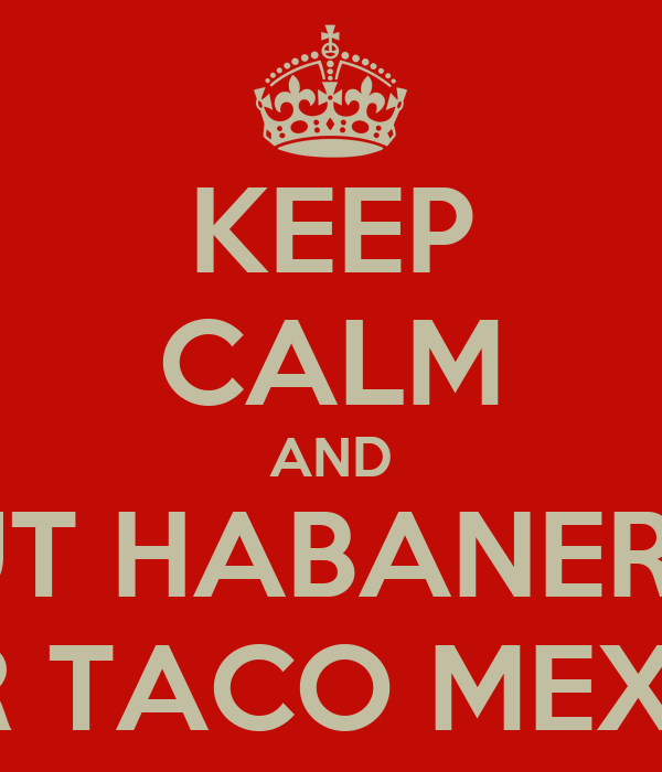 KEEP CALM AND PUT HABANERO  ON YOUR TACO MEXIKOSHER
