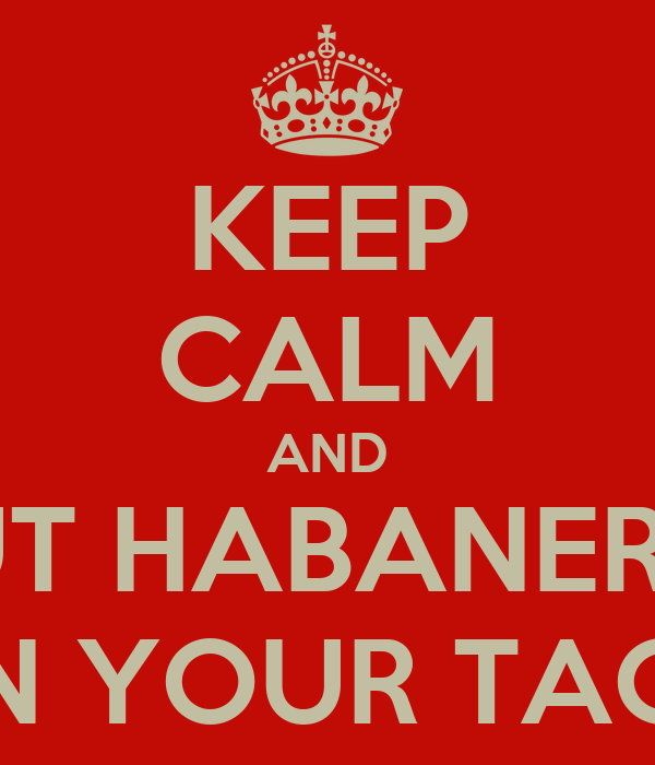 KEEP CALM AND PUT HABANERO  ON YOUR TACO