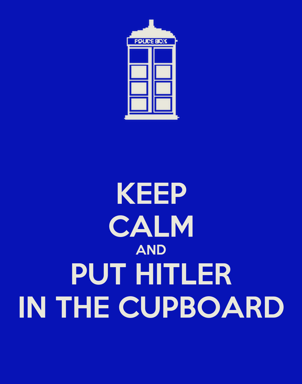 KEEP CALM AND PUT HITLER IN THE CUPBOARD