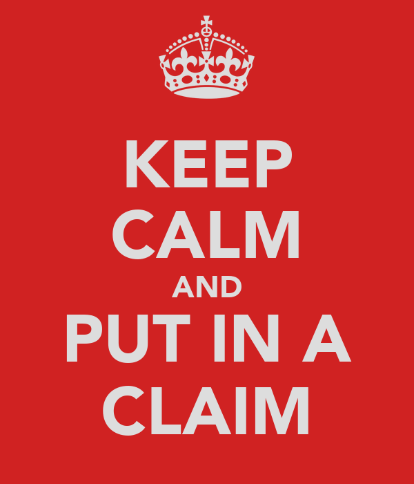KEEP CALM AND PUT IN A CLAIM
