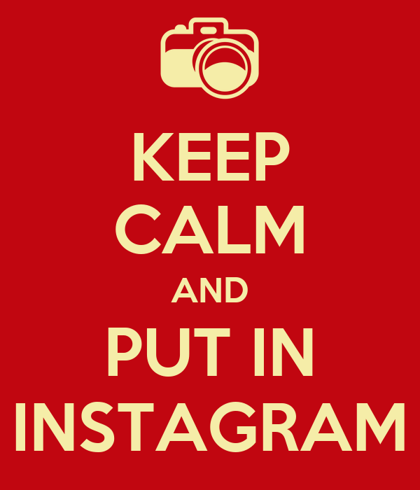 KEEP CALM AND PUT IN INSTAGRAM