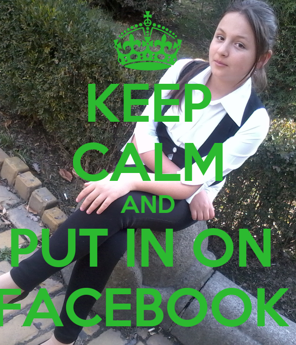 KEEP CALM AND PUT IN ON  FACEBOOK